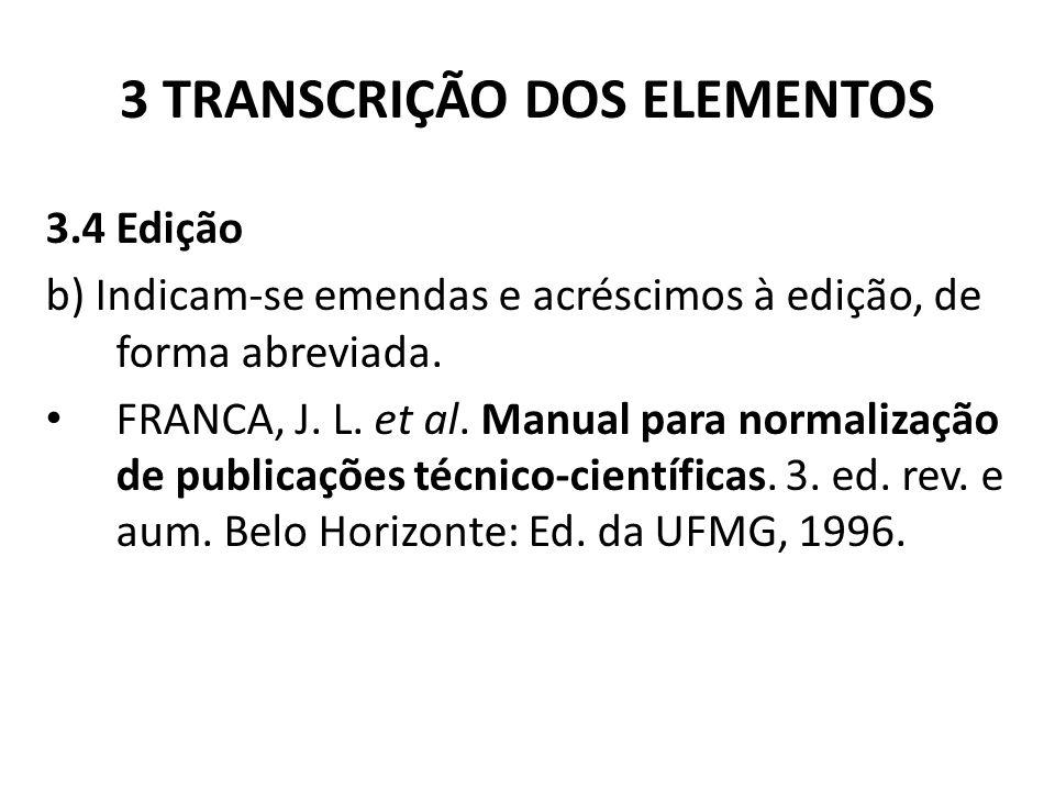 3 TRANSCRIÇÃO DOS ELEMENTOS 3.4 Edição b) Indicam-se emendas e acréscimos à edição, de forma abreviada.