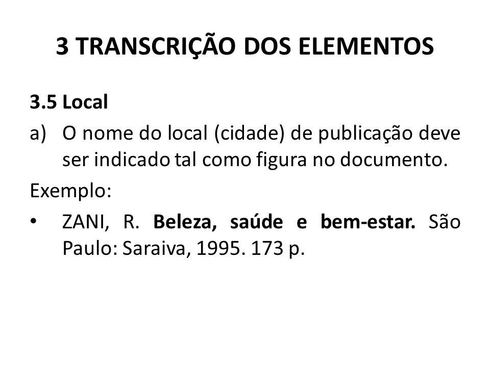 3 TRANSCRIÇÃO DOS ELEMENTOS 3.5 Local a)O nome do local (cidade) de publicação deve ser indicado tal como figura no documento.