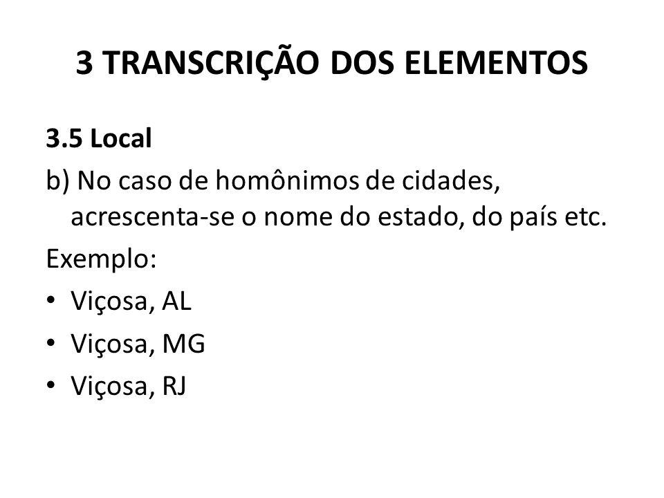 3 TRANSCRIÇÃO DOS ELEMENTOS 3.5 Local b) No caso de homônimos de cidades, acrescenta-se o nome do estado, do país etc.