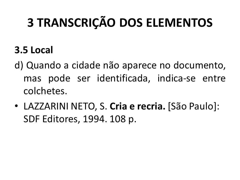 3 TRANSCRIÇÃO DOS ELEMENTOS 3.5 Local d) Quando a cidade não aparece no documento, mas pode ser identificada, indica-se entre colchetes.