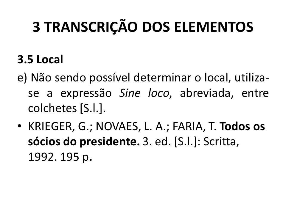 3 TRANSCRIÇÃO DOS ELEMENTOS 3.5 Local e) Não sendo possível determinar o local, utiliza- se a expressão Sine loco, abreviada, entre colchetes [S.l.].