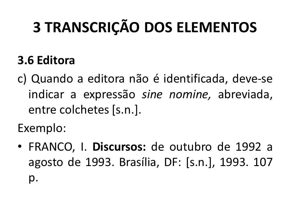 3 TRANSCRIÇÃO DOS ELEMENTOS 3.6 Editora c) Quando a editora não é identificada, deve-se indicar a expressão sine nomine, abreviada, entre colchetes [s.n.].