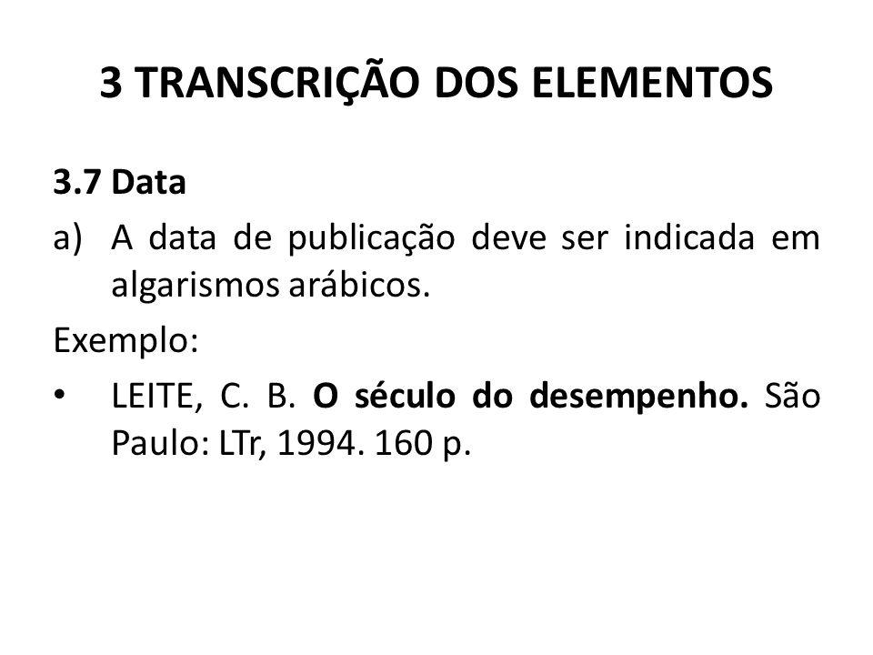 3 TRANSCRIÇÃO DOS ELEMENTOS 3.7 Data a)A data de publicação deve ser indicada em algarismos arábicos.