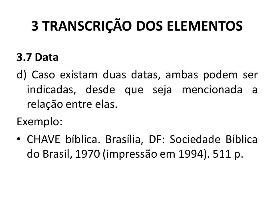 3 TRANSCRIÇÃO DOS ELEMENTOS 3.7 Data d) Caso existam duas datas, ambas podem ser indicadas, desde que seja mencionada a relação entre elas.