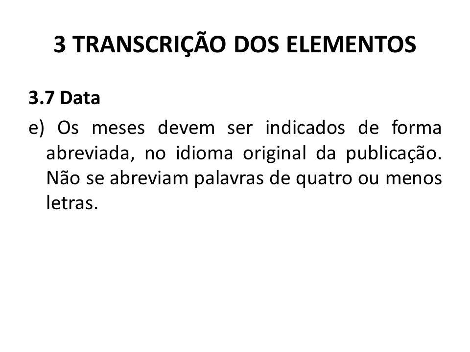 3 TRANSCRIÇÃO DOS ELEMENTOS 3.7 Data e) Os meses devem ser indicados de forma abreviada, no idioma original da publicação.
