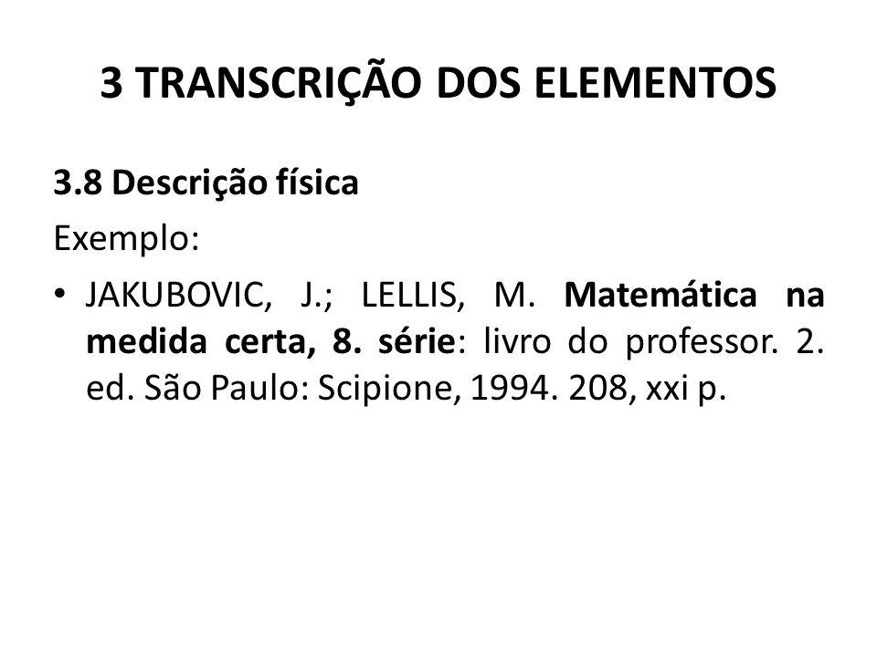 3 TRANSCRIÇÃO DOS ELEMENTOS 3.8 Descrição física Exemplo: JAKUBOVIC, J.; LELLIS, M.