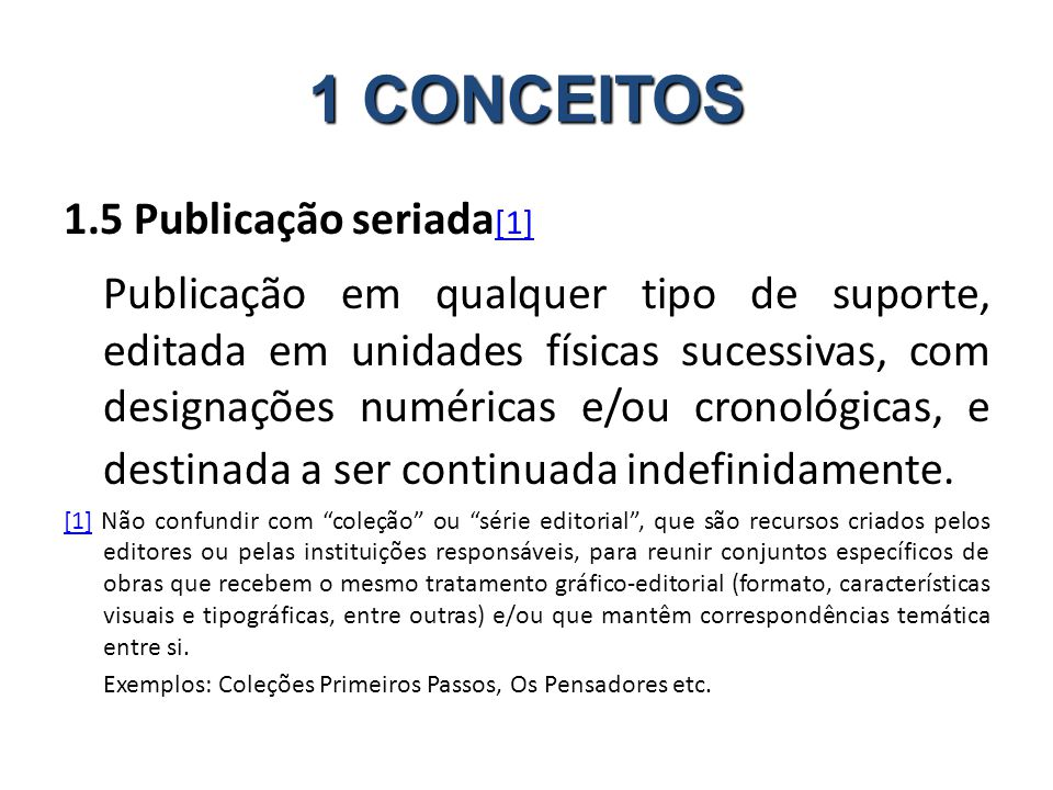 1.5 Publicação seriada [1] [1] Publicação em qualquer tipo de suporte, editada em unidades físicas sucessivas, com designações numéricas e/ou cronológicas, e destinada a ser continuada indefinidamente.