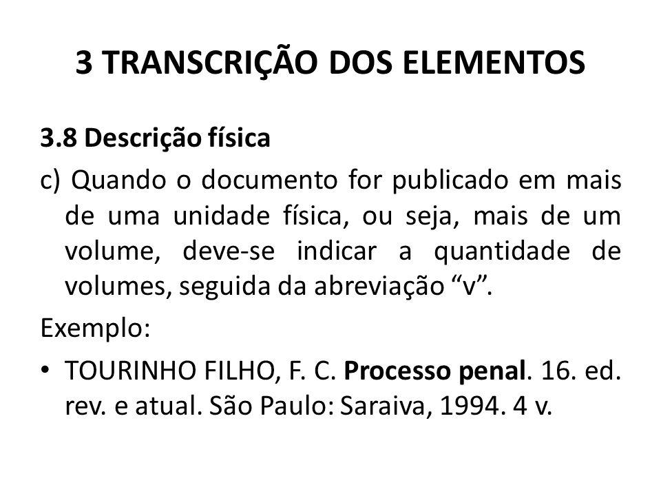 3 TRANSCRIÇÃO DOS ELEMENTOS 3.8 Descrição física c) Quando o documento for publicado em mais de uma unidade física, ou seja, mais de um volume, deve-se indicar a quantidade de volumes, seguida da abreviação v .