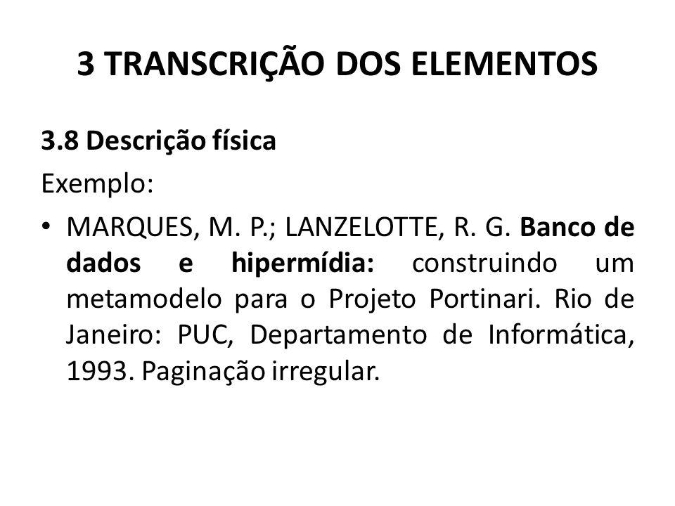 3 TRANSCRIÇÃO DOS ELEMENTOS 3.8 Descrição física Exemplo: MARQUES, M.