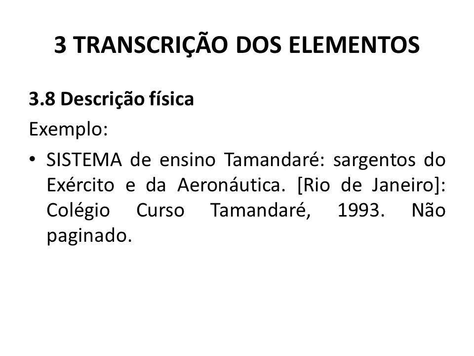 3 TRANSCRIÇÃO DOS ELEMENTOS 3.8 Descrição física Exemplo: SISTEMA de ensino Tamandaré: sargentos do Exército e da Aeronáutica.