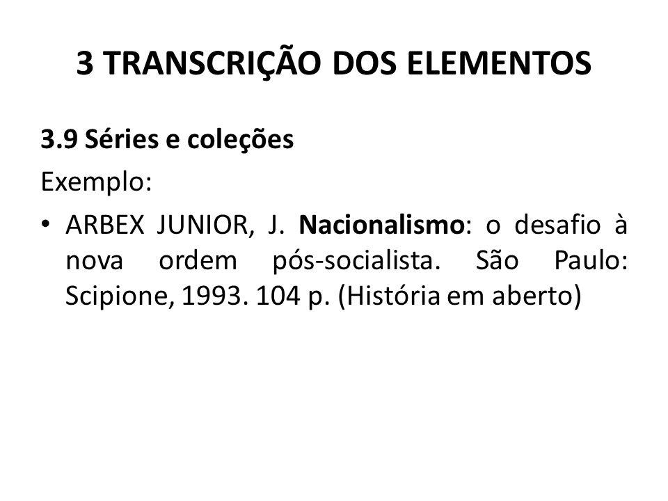 3 TRANSCRIÇÃO DOS ELEMENTOS 3.9 Séries e coleções Exemplo: ARBEX JUNIOR, J.