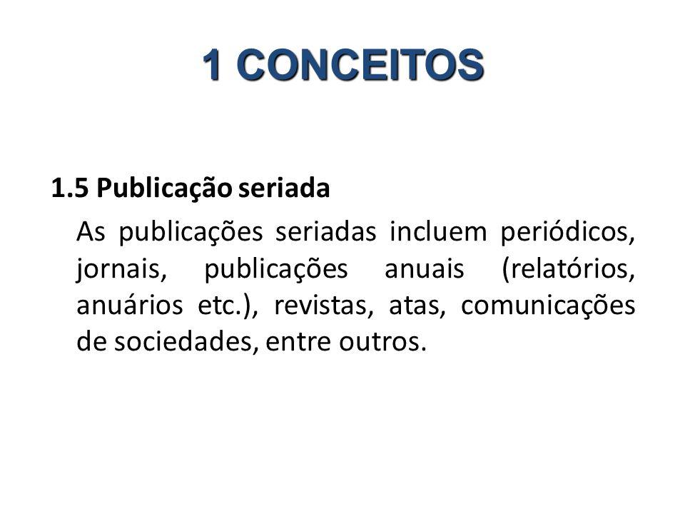 1.5 Publicação seriada As publicações seriadas incluem periódicos, jornais, publicações anuais (relatórios, anuários etc.), revistas, atas, comunicações de sociedades, entre outros.