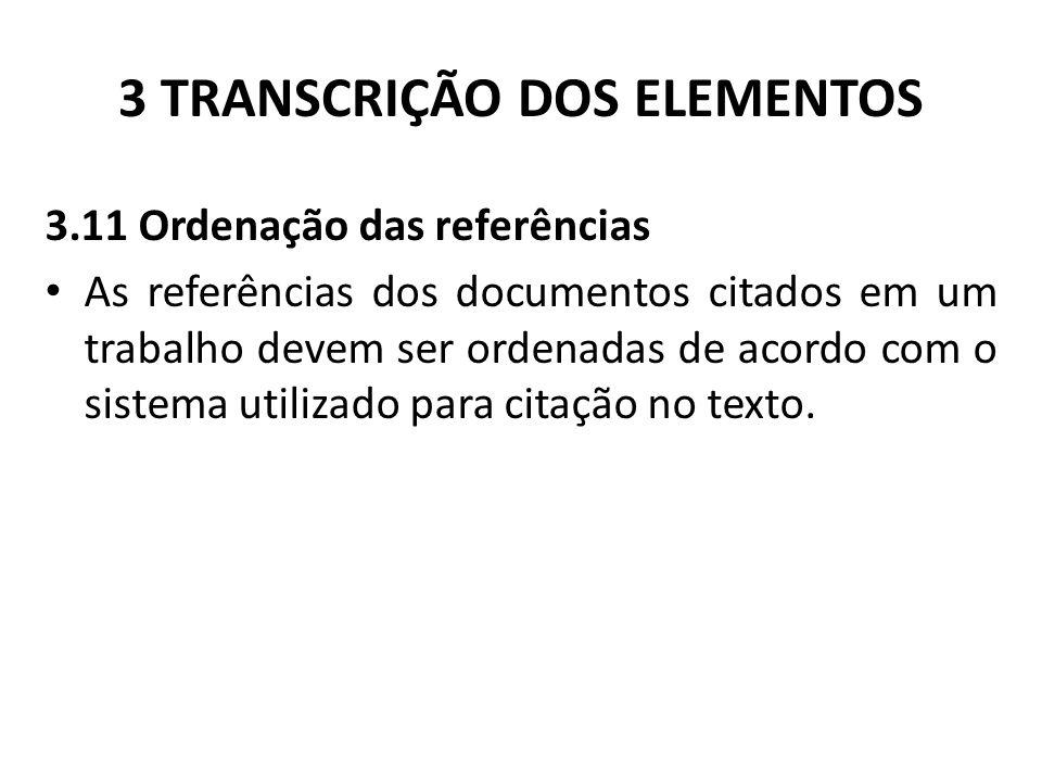 3 TRANSCRIÇÃO DOS ELEMENTOS 3.11 Ordenação das referências As referências dos documentos citados em um trabalho devem ser ordenadas de acordo com o sistema utilizado para citação no texto.