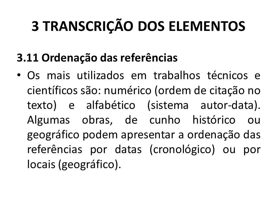 3 TRANSCRIÇÃO DOS ELEMENTOS 3.11 Ordenação das referências Os mais utilizados em trabalhos técnicos e científicos são: numérico (ordem de citação no texto) e alfabético (sistema autor-data).
