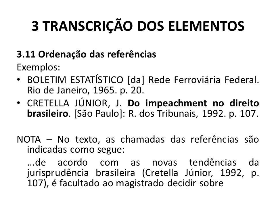 3 TRANSCRIÇÃO DOS ELEMENTOS 3.11 Ordenação das referências Exemplos: BOLETIM ESTATÍSTICO [da] Rede Ferroviária Federal.