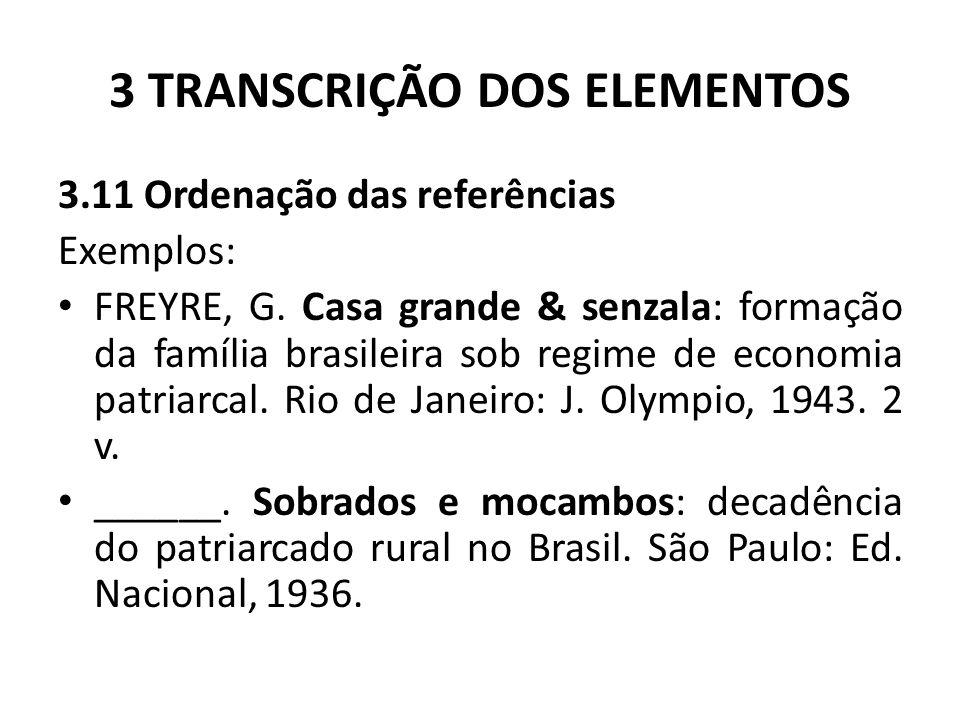 3 TRANSCRIÇÃO DOS ELEMENTOS 3.11 Ordenação das referências Exemplos: FREYRE, G.