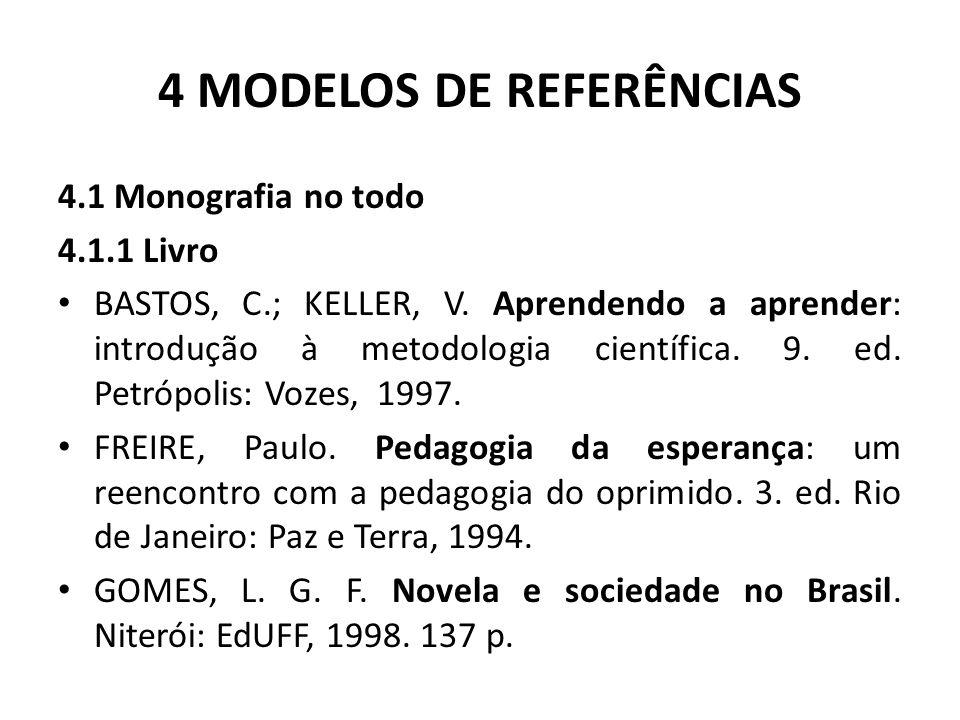 4 MODELOS DE REFERÊNCIAS 4.1 Monografia no todo 4.1.1 Livro BASTOS, C.; KELLER, V.