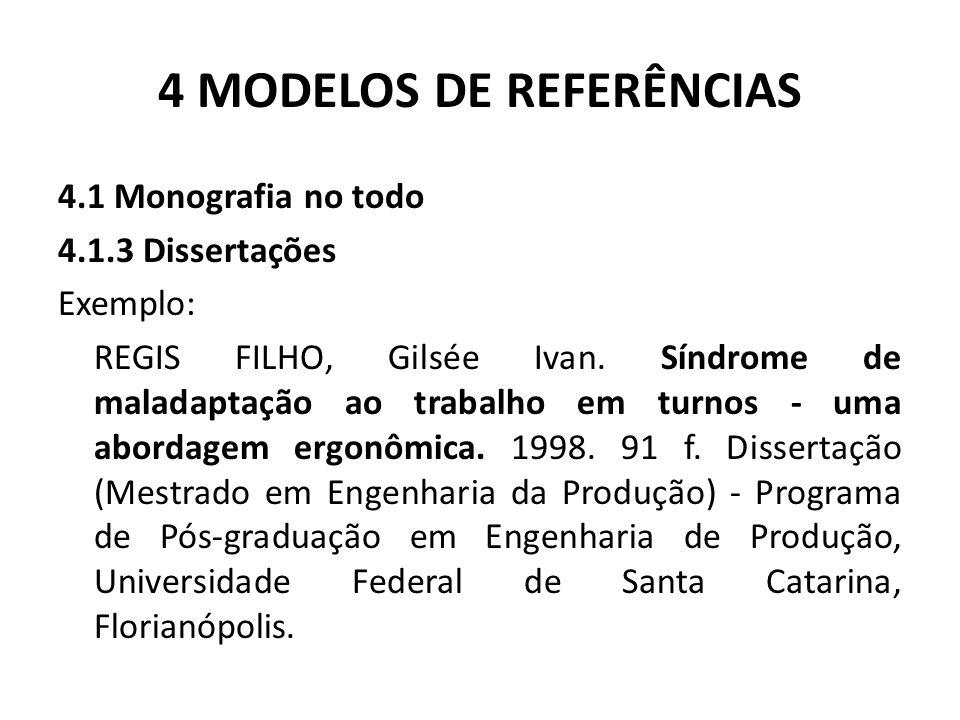 4 MODELOS DE REFERÊNCIAS 4.1 Monografia no todo 4.1.3 Dissertações Exemplo: REGIS FILHO, Gilsée Ivan.