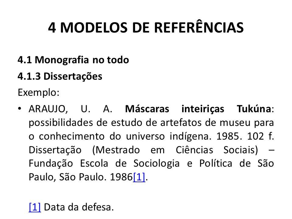 4 MODELOS DE REFERÊNCIAS 4.1 Monografia no todo 4.1.3 Dissertações Exemplo: ARAUJO, U.