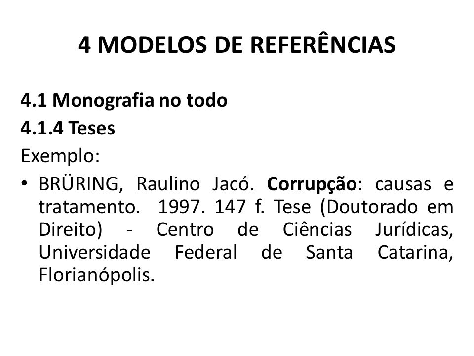 4 MODELOS DE REFERÊNCIAS 4.1 Monografia no todo 4.1.4 Teses Exemplo: BRÜRING, Raulino Jacó.