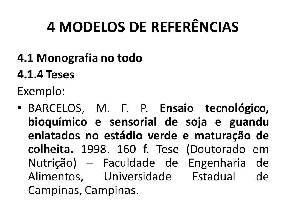 4 MODELOS DE REFERÊNCIAS 4.1 Monografia no todo 4.1.4 Teses Exemplo: BARCELOS, M.
