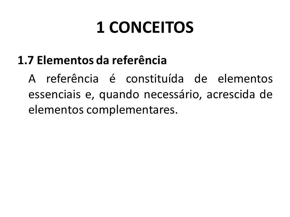 1 CONCEITOS 1.7 Elementos da referência A referência é constituída de elementos essenciais e, quando necessário, acrescida de elementos complementares.