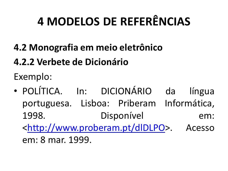 4 MODELOS DE REFERÊNCIAS 4.2 Monografia em meio eletrônico 4.2.2 Verbete de Dicionário Exemplo: POLÍTICA.
