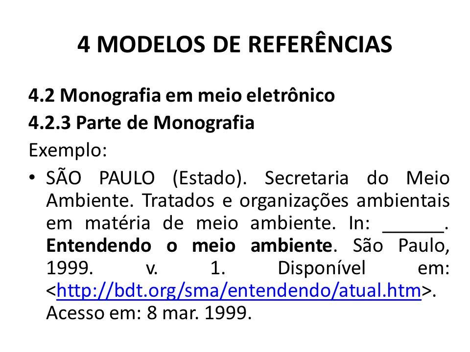 4 MODELOS DE REFERÊNCIAS 4.2 Monografia em meio eletrônico 4.2.3 Parte de Monografia Exemplo: SÃO PAULO (Estado).