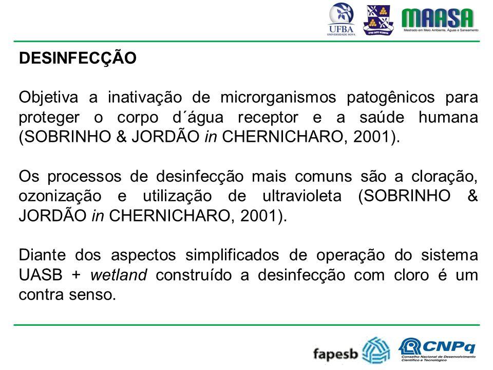 DESINFECÇÃO Objetiva a inativação de microrganismos patogênicos para proteger o corpo d´água receptor e a saúde humana (SOBRINHO & JORDÃO in CHERNICHARO, 2001).