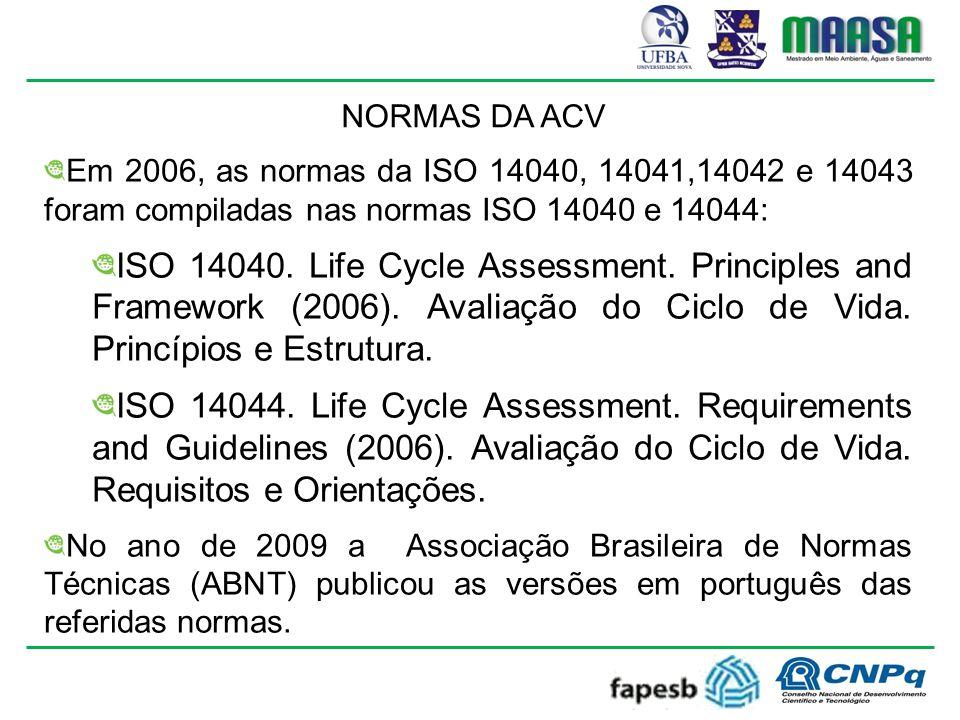 NORMAS DA ACV Em 2006, as normas da ISO 14040, 14041,14042 e 14043 foram compiladas nas normas ISO 14040 e 14044: ISO 14040.