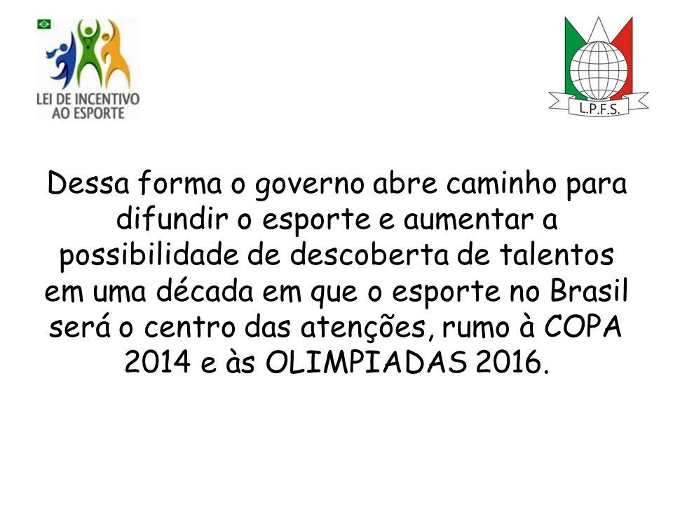 Dessa forma o governo abre caminho para difundir o esporte e aumentar a possibilidade de descoberta de talentos em uma década em que o esporte no Brasil será o centro das atenções, rumo à COPA 2014 e às OLIMPIADAS 2016.
