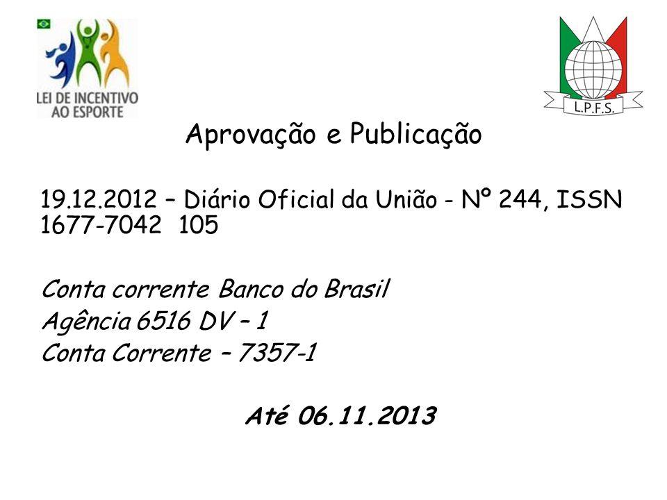 Aprovação e Publicação 19.12.2012 – Diário Oficial da União - Nº 244, ISSN 1677-7042 105 Conta corrente Banco do Brasil Agência 6516 DV – 1 Conta Corrente – 7357-1 Até 06.11.2013