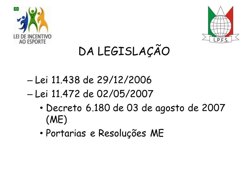 DA LEGISLAÇÃO – Lei 11.438 de 29/12/2006 – Lei 11.472 de 02/05/2007 Decreto 6.180 de 03 de agosto de 2007 (ME) Portarias e Resoluções ME