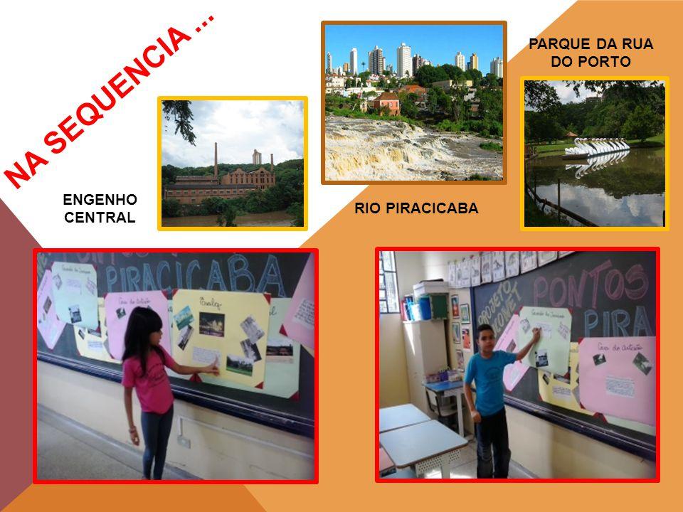 NA SEQUENCIA... ENGENHO CENTRAL RIO PIRACICABA PARQUE DA RUA DO PORTO