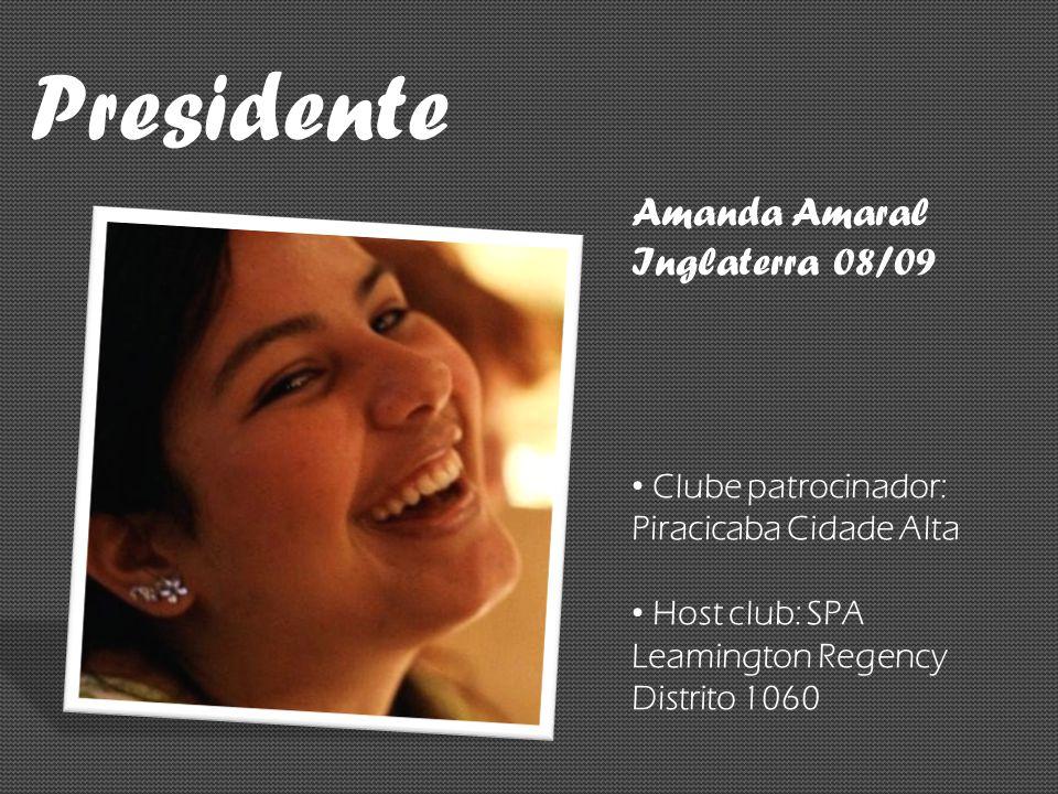 Presidente Amanda Amaral Inglaterra 08/09 Clube patrocinador: Piracicaba Cidade Alta Host club: SPA Leamington Regency Distrito 1060