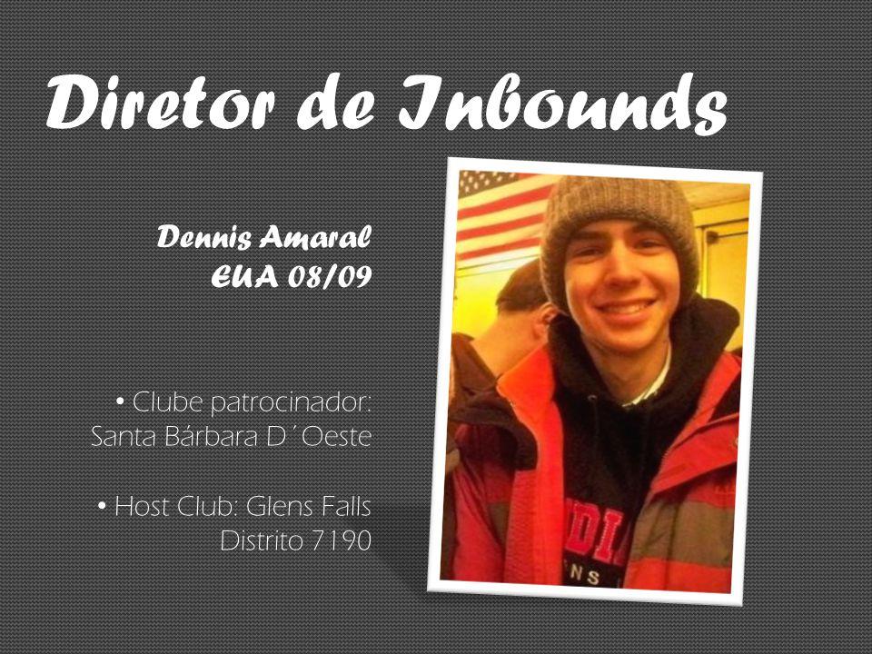 Diretor de Inbounds Dennis Amaral EUA 08/09 Clube patrocinador: Santa Bárbara D´Oeste Host Club: Glens Falls Distrito 7190