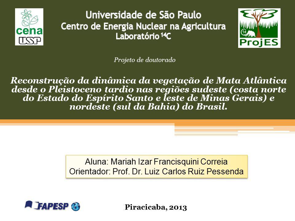 Aluna: Mariah Izar Francisquini Correia Orientador: Prof. Dr. Luiz Carlos Ruiz Pessenda Aluna: Mariah Izar Francisquini Correia Orientador: Prof. Dr.