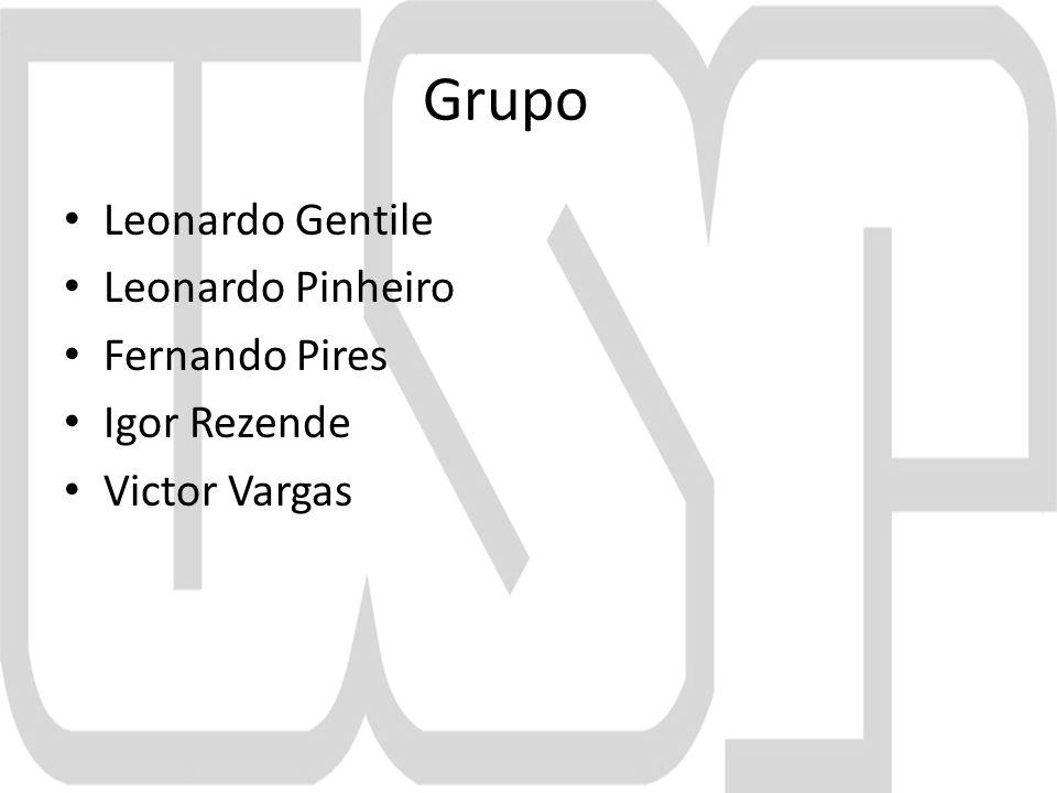 Grupo Leonardo Gentile Leonardo Pinheiro Fernando Pires Igor Rezende Victor Vargas