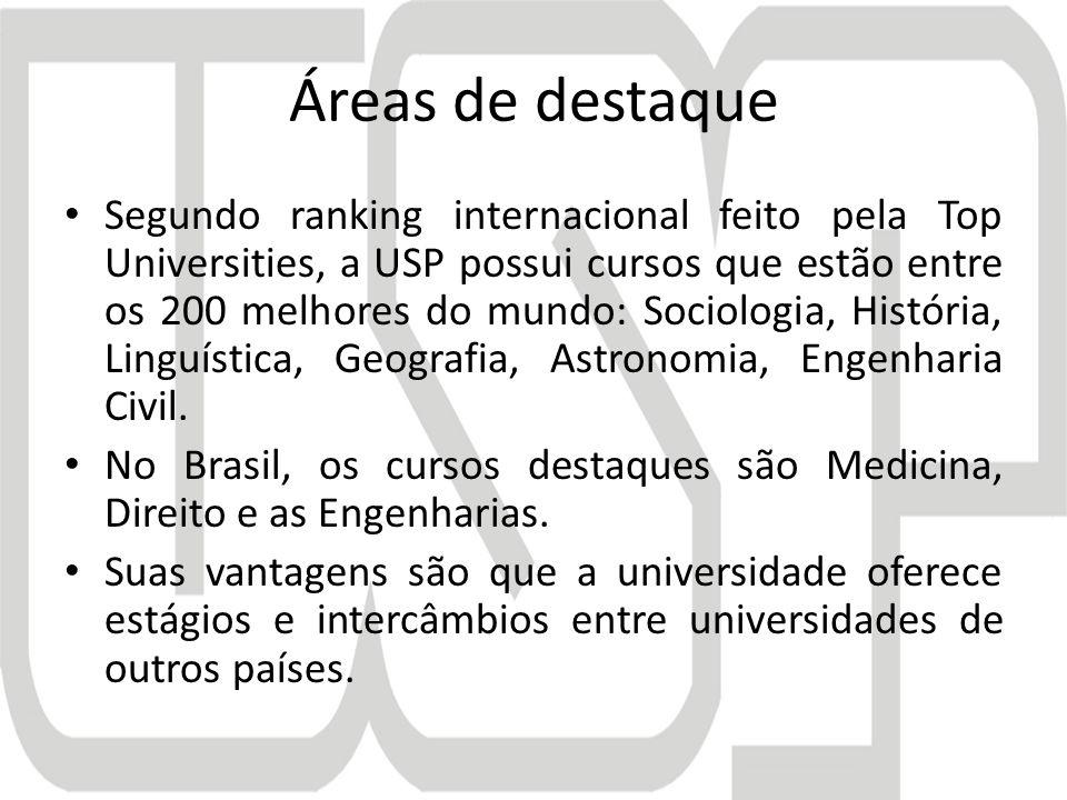 Áreas de destaque Segundo ranking internacional feito pela Top Universities, a USP possui cursos que estão entre os 200 melhores do mundo: Sociologia, História, Linguística, Geografia, Astronomia, Engenharia Civil.