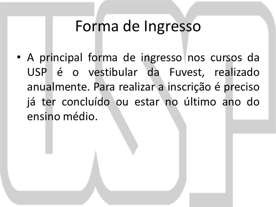 Forma de Ingresso A principal forma de ingresso nos cursos da USP é o vestibular da Fuvest, realizado anualmente.