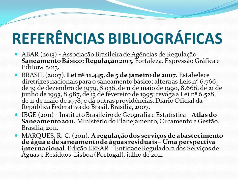REFERÊNCIAS BIBLIOGRÁFICAS ABAR (2013) - Associação Brasileira de Agências de Regulação – Saneamento Básico: Regulação 2013. Fortaleza. Expressão Gráf