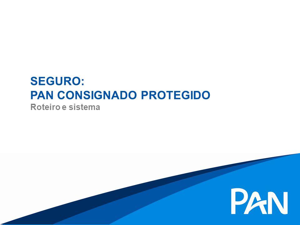 SEGURO: PAN CONSIGNADO PROTEGIDO Roteiro e sistema