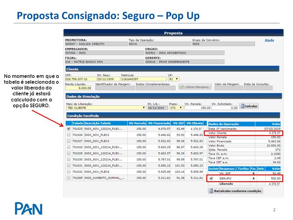 2 Proposta Consignado: Seguro – Pop Up No momento em que a tabela é selecionada o valor liberado do cliente já estará calculado com a opção SEGURO. 4.
