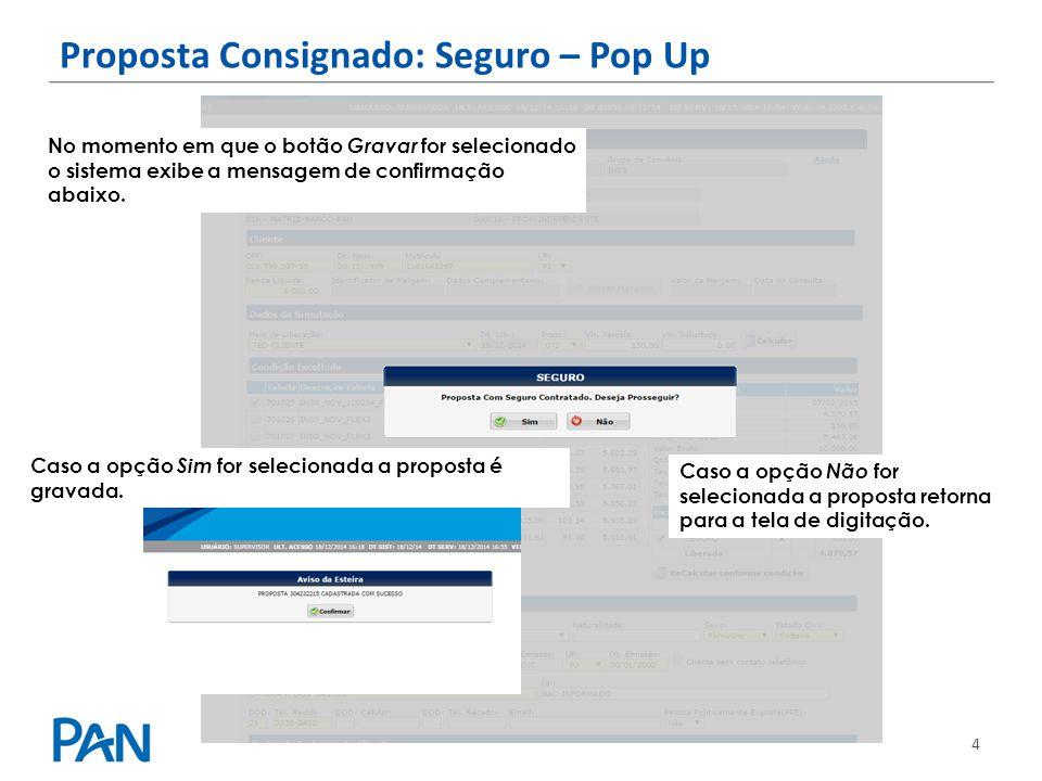 4 Proposta Consignado: Seguro – Pop Up No momento em que o botão Gravar for selecionado o sistema exibe a mensagem de confirmação abaixo. Caso a opção