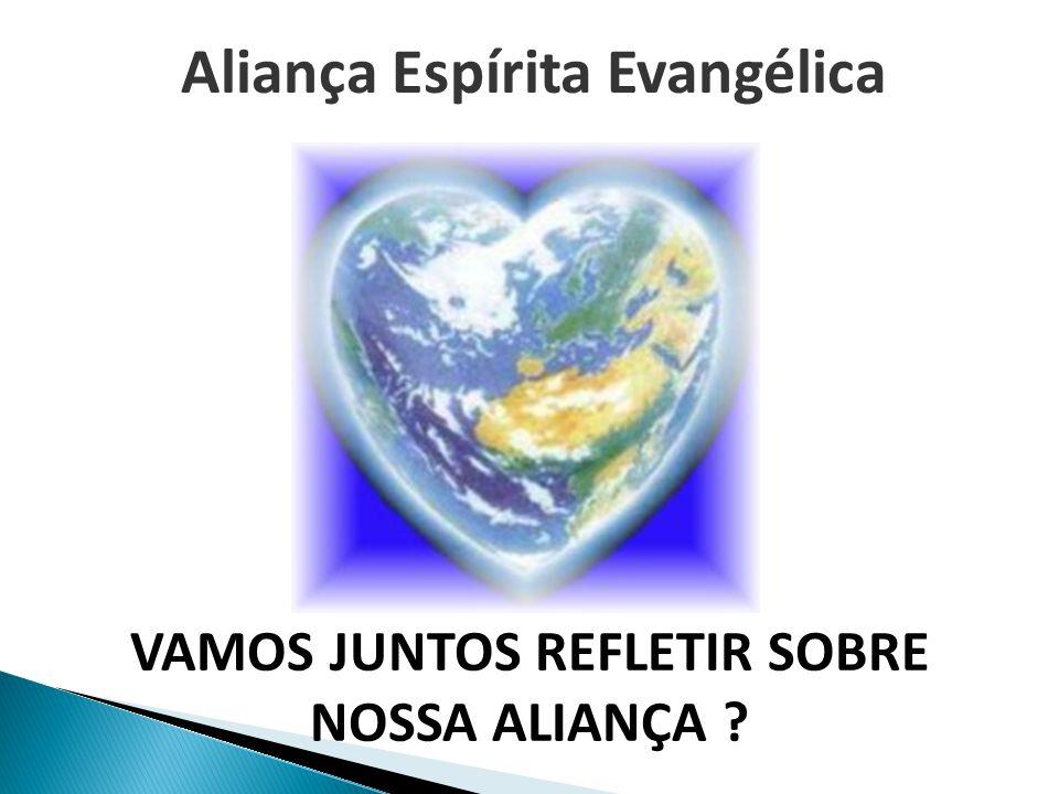 VAMOS JUNTOS REFLETIR SOBRE NOSSA ALIANÇA Aliança Espírita Evangélica