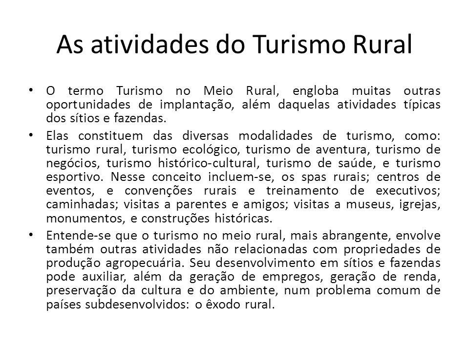 As atividades do Turismo Rural O termo Turismo no Meio Rural, engloba muitas outras oportunidades de implantação, além daquelas atividades típicas dos