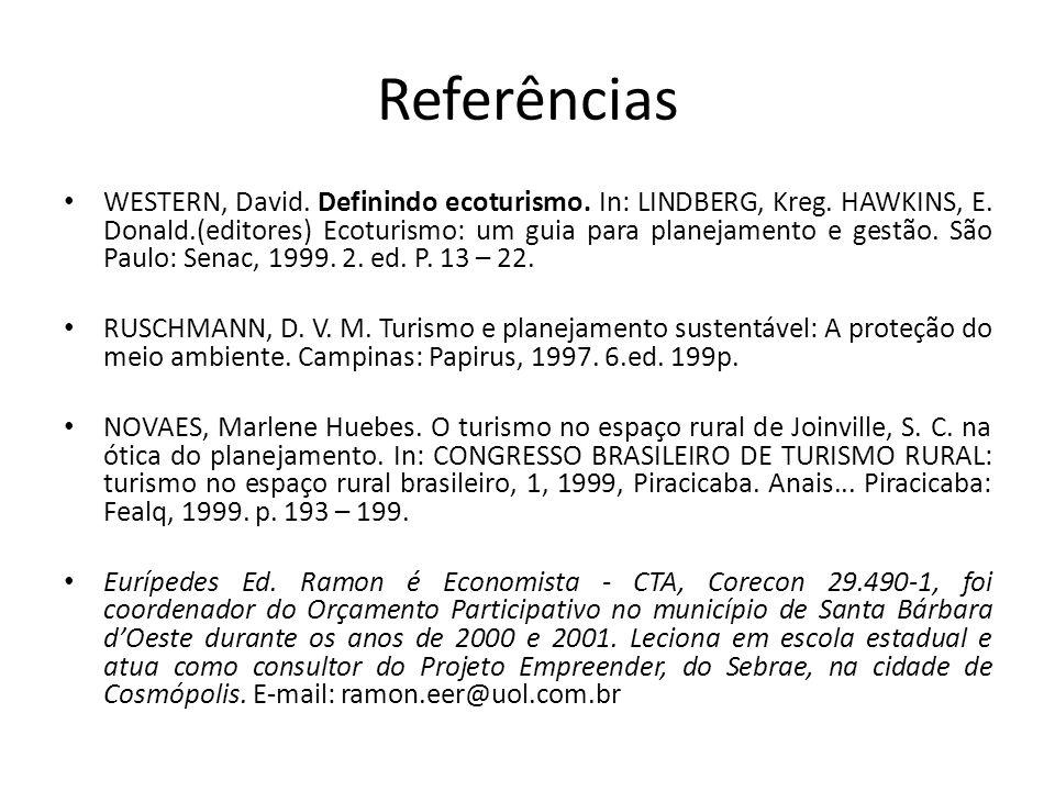Referências WESTERN, David. Definindo ecoturismo. In: LINDBERG, Kreg. HAWKINS, E. Donald.(editores) Ecoturismo: um guia para planejamento e gestão. Sã