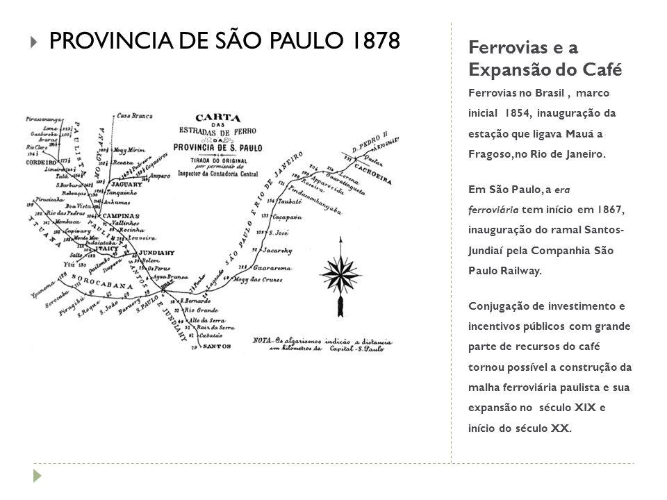 Ferrovias e a Expansão do Café Ferrovias no Brasil, marco inicial 1854, inauguração da estação que ligava Mauá a Fragoso, no Rio de Janeiro. Em São Pa