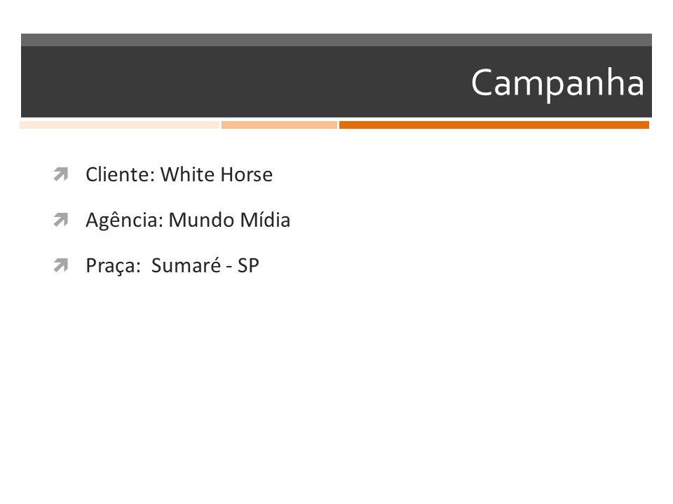 Campanha  Cliente: White Horse  Agência: Mundo Mídia  Praça: Sumaré - SP