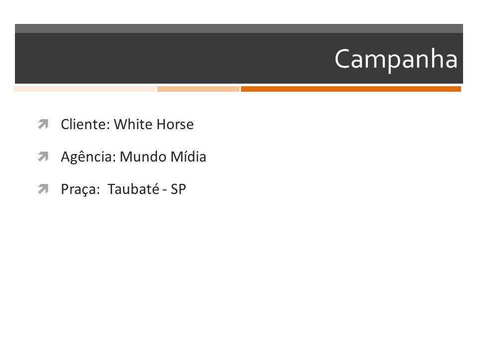 Campanha  Cliente: White Horse  Agência: Mundo Mídia  Praça: Taubaté - SP